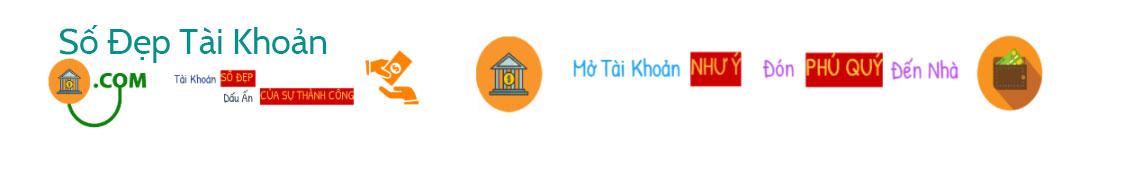 Mở Tài Khoản Ngân Hàng Số Đẹp Số Chọn Vietcombank Techcombank Sacombank